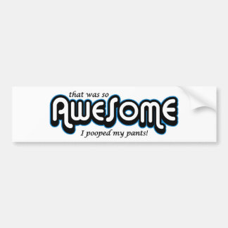Awesome I pooped my pants Bumper Sticker