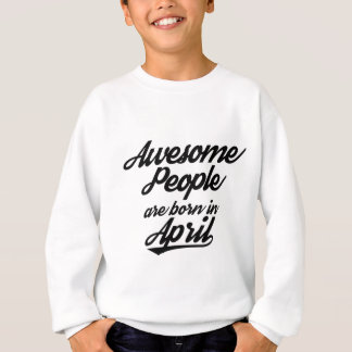 Awesome People are born in April Sweatshirt