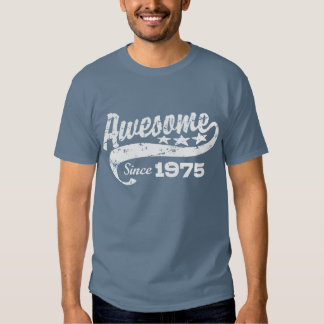 Awesome Since 1975 T Shirts