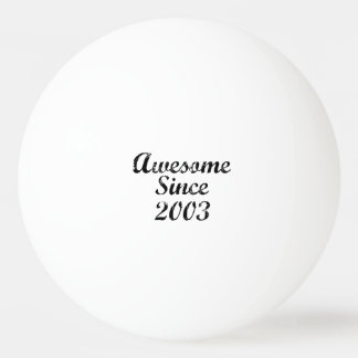 Awesome Since 2003 Ping Pong Ball