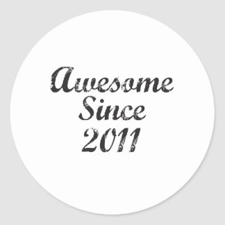 Awesome Since 2011 Round Sticker