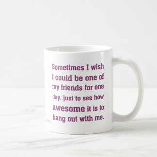 Awesome to be me Sarcasm Classic White Coffee Mug