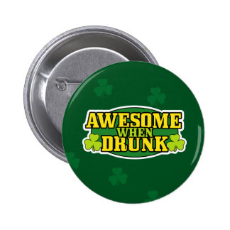 Awesome When Drunk St Patrick's Day Pins & Buttons