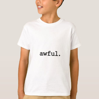 awful. T-Shirt