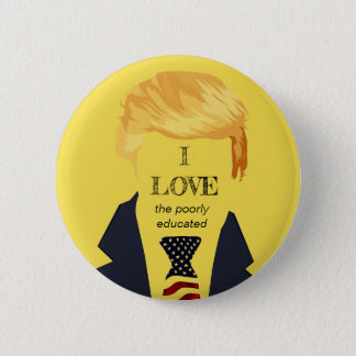 Awful Trump Quotes - Poorly Educated 6 Cm Round Badge