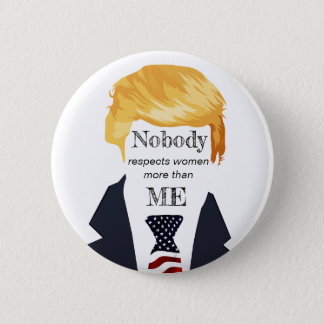 Awful Trump Quotes - Respecting Women 6 Cm Round Badge