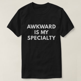 Awkward Is My Speciality (Funny Men's T-Shirt) T-Shirt