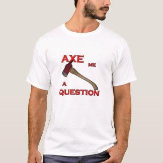 Axe Me a Question T-Shirt