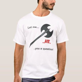 Axe question T-Shirt