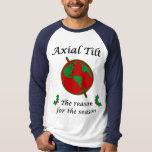 Axial Tilt Reason for the Season T-Shirt