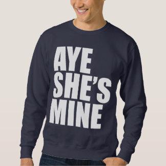 Aye She's Mine funny Sweatshirt