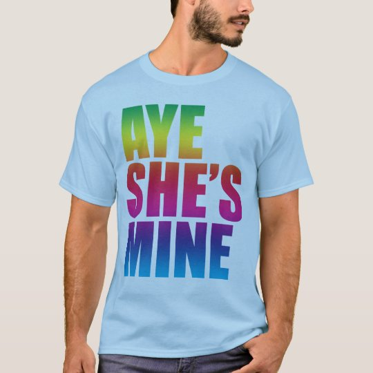 Aye She's Mine GLBT funny t shirt