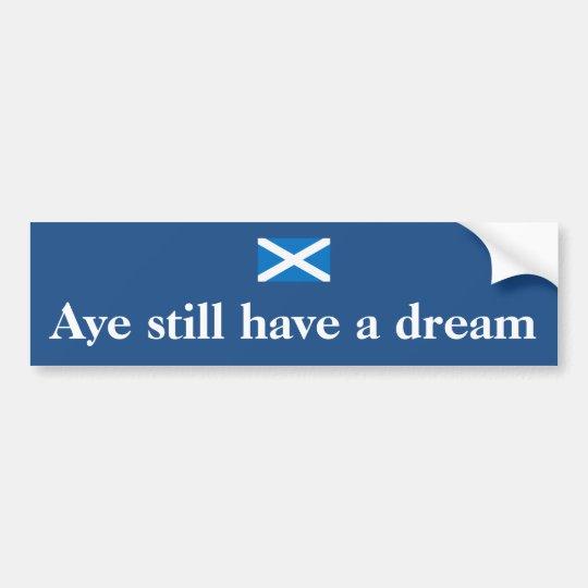 Aye Still Dream Scottish Indy Bumper Sticker