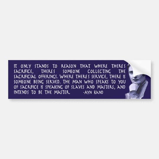 Ayn Rand Quote On Those Who Urge Sacrifice Bumper Sticker