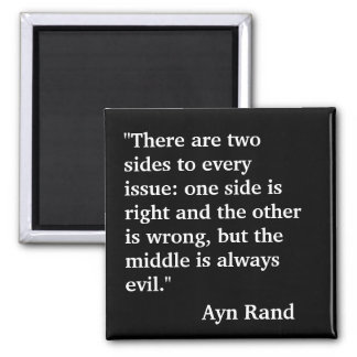 """Ayn Rand quote """"There are two sides to every..."""" Magnets"""