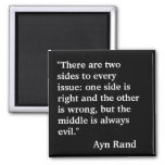 """Ayn Rand quote """"There are two sides to every..."""" Square Magnet"""