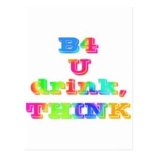 B4 U DRINK, THINK--MULTICOLORED POSTCARD