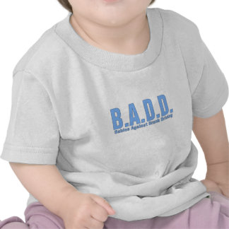 B.A.D.D. - Babies Against Drunk Driving Tees