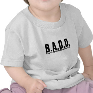 B.A.D.D. - Babies Against Drunk Driving T Shirts