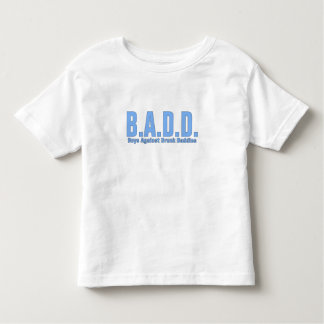 B.A.D.D. - Boys Against Drunk Daddies Toddler T-Shirt