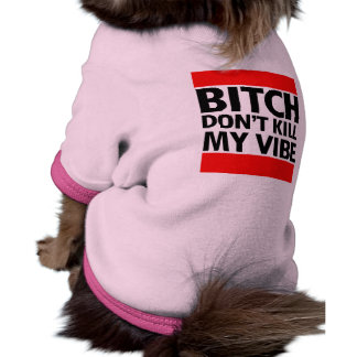 B DON'T KILL MY VIBE DOGGIE TEE
