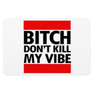 B DON'T KILL MY VIBE RECTANGLE MAGNET