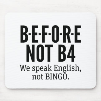 B-E-F-O-R-E NOT B4 - Speak English Not Bingo Mouse Mat