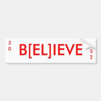 B[EL]IEVE, 52, 30 BUMPER STICKER