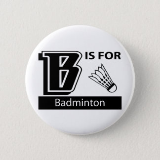 B Is For Badminton 6 Cm Round Badge