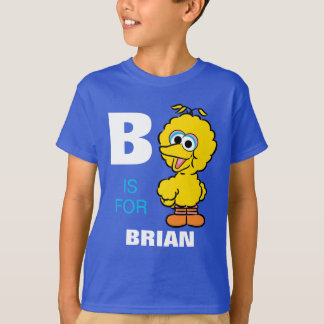 B is for Big Bird | Add Your Name T-Shirt