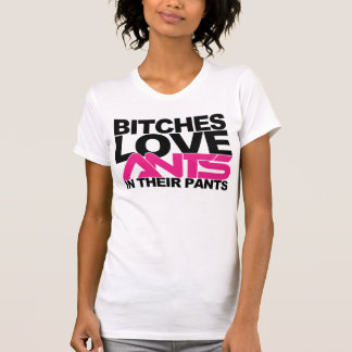 B tches Love Ants In Their Pants Girls T - WHITE Shirts
