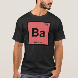 Ba - Bassoon Music Chemistry Periodic Table Symbol T-Shirt