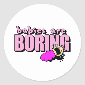 Babies are boring! round sticker
