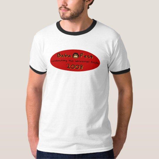 Babufest 2008 - Celebrating the universal truth T-Shirt