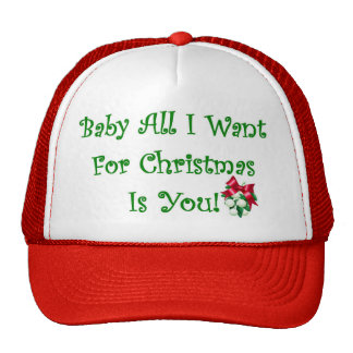 Baby All I Want For Christmas Is You Cap