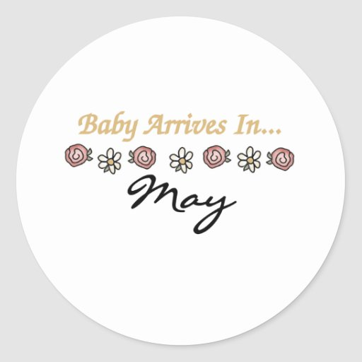 Baby Arrives in May Round Sticker