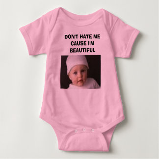 baby, DON'T HATE ME CAUSE I'M BEAUTIFUL Shirt