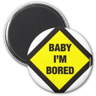Baby I m Bored Fridge Magnets