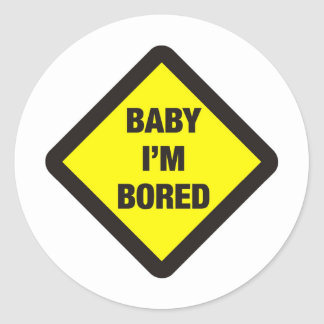 Baby I m Bored Stickers
