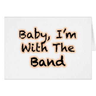 Baby I m With The Band Greeting Cards