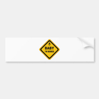 baby i'm bored bumper sticker