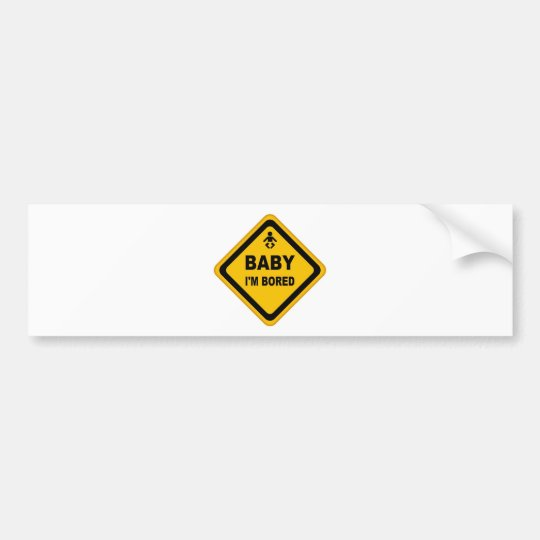 baby i'm bored bumper sticker