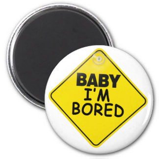 Baby I'm Bored Refrigerator Magnets