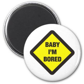 Baby I'm Bored Refrigerator Magnets
