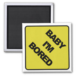 Baby I'm Bored Square Magnet