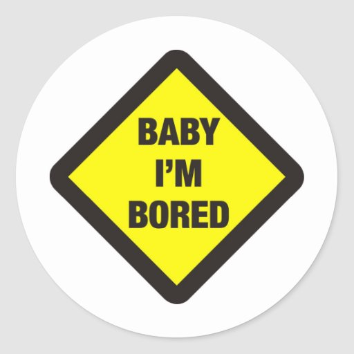 Baby I'm Bored Stickers