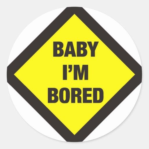 Baby I'm Bored Round Sticker