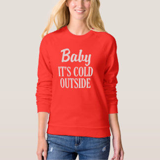 Baby It's Cold Outside funny women's sweater