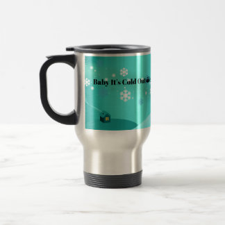 Baby It's Cold Outside & Let it Snow Travel Mug