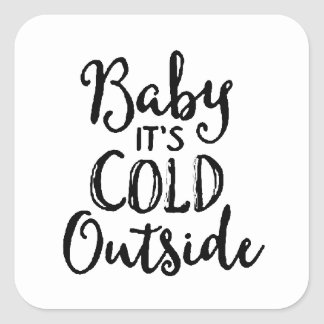 Baby it's Cold Outside Square Sticker